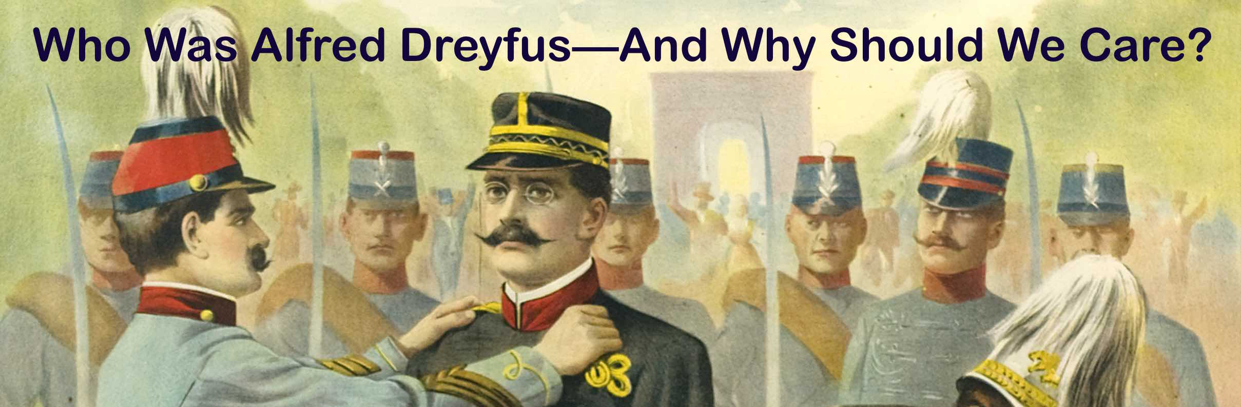 Who Was Alfred Dreyfus—And Why Should We Care?